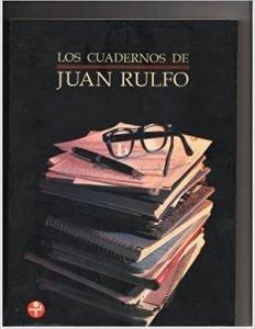 los cuadernos de Juan Rulfo